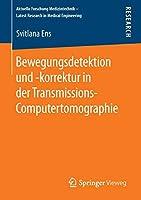 Bewegungsdetektion und -korrektur in der Transmissions-Computertomographie (Aktuelle Forschung Medizintechnik – Latest Research in Medical Engineering)