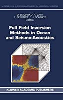 Full Field Inversion Methods in Ocean and Seismo-Acoustics (Modern Approaches in Geophysics)