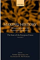 Making History: European Integration And Institutional Change At Fifty (The State of the European Union)