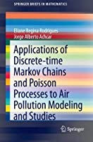 Applications of Discrete-time Markov Chains and Poisson Processes to Air Pollution Modeling and Studies (SpringerBriefs in Mathematics)