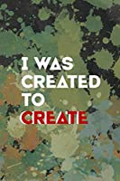 I Was Created To Create: Notebook Journal Composition Blank Lined Diary Notepad 120 Pages Paperback Green Pincels Graphic Desing