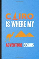 Cairo Is Where My Adventure Begins: Funny Blank Lined Egypt Tourist Notebook/ Journal, Graduation Appreciation Gratitude Thank You Souvenir Gag Gift, Stylish Graphic 110 Pages