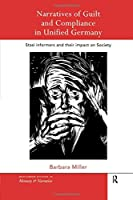 Narratives of Guilt and Compliance in Unified Germany (Routledge Studies in Memory and Narrative)