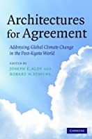 Architectures for Agreement: Addressing Global Climate Change in the Post-Kyoto World [並行輸入品]