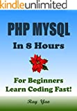 PHP: MySQL in 8 Hours, For Beginners, Learn PHP MySQL Fast! Hands-On Projects! Learn PHP MySQL Programming Language with H...