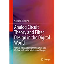 Analog Circuit Theory and Filter Design in the Digital World: With an Introduction to the Morphological Method for Creative Solutions and Design