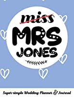 miss MRS JONES Super-simple Wedding Planner & Journal: 52 week budget wedding planner to keep you organized from engagement to the Big Day