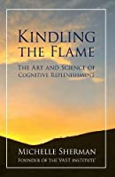 Kindling the Flame: The Art and Science of Cognitive Replenishment (Intentional Life Design)
