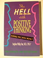 The Hell With Positive Thinking...Nothing Ever Works Anyway!