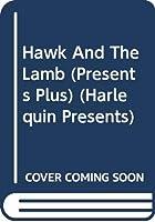 Hawk And The Lamb (Presents Plus) (Harlequin Presents)