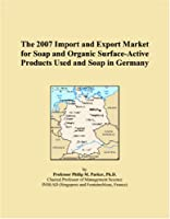 The 2007 Import and Export Market for Soap and Organic Surface-Active Products Used and Soap in Germany