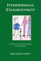 Interpersonal Enlightenment A Path to Love and Friendship, Second Edition