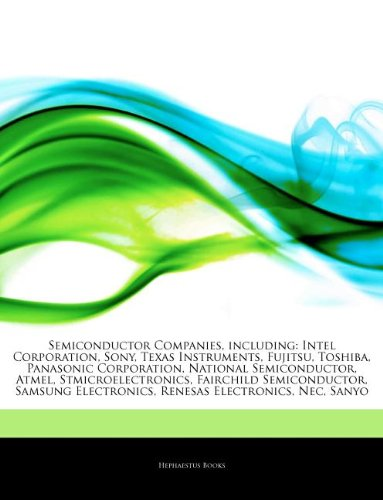 Articles on Semiconductor Companies, Including: Intel Corporation, Sony, Texas Instruments, Fujitsu, Toshiba, Panasonic Corporation, National Semicond