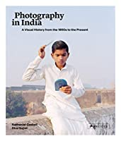 Photography in India: A Visual History from the 1850s to the Present