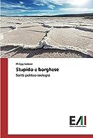 Stupido e borghese: Scritti politico-teologici
