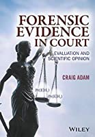 Forensic Evidence in Court: Evaluation and Scientific Opinion by Craig Adam(2016-09-19)