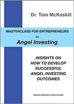 Masterclass for Entrepreneurs on Angel Investing: Insights on how to develop successful angel investing outcomes by [McKaskill, Tom]