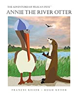 Annie the River Otter (Adventures of Pelican Pete)