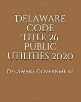 Delaware Code Title 26 Public Utilities 2020