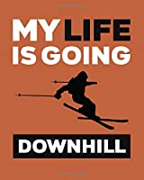 My Life Is Going Downhill: Ski Gift for People Who Love to Go Skiing - Funny Saying on Orange Cover Design for Skiers - Blank Lined Journal or Notebook