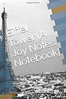 Eiffel Tower (A Joy Notes Notebook): A Travel to Paris Themed Journal, Diary, Notebook, Notepad, Organizer, Planner - Lined Paper, 110 Pages, 6 x 9 Inches in Size