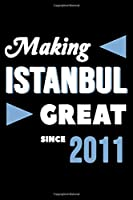Making Istanbul Great Since 2011: College Ruled Journal or Notebook (6x9 inches) with 120 pages
