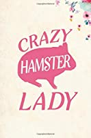 "Crazy Hamster Lady: Blank Lined Journal Notebook, 6"" x 9"", Hamster journal, Hamster notebook, Ruled, Writing Book, Notebook for Hamster lovers, Hamster Gifts"