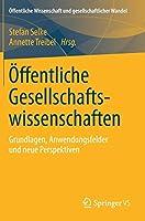 Oeffentliche Gesellschaftswissenschaften: Grundlagen, Anwendungsfelder und neue Perspektiven (Oeffentliche Wissenschaft und gesellschaftlicher Wandel)