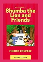 Shumba the Lion and Friends: Finding Courage
