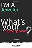 I'm a Jeweler What's Your Superpower ? Unique customized Gift for Jeweler profession - Journal with beautiful colors, 120 Page, Thoughtful Cool Present for Jeweler ( Jeweler notebook): Thank You Gift for Jeweler