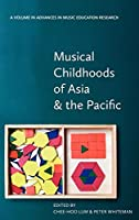 Musical Childhoods of Asia and the Pacific (Advances in Music Education Research)