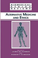 Alternative Medicine and Ethics (Biomedical Ethics Reviews)