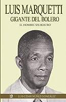 Luis Marquetti, gigante del bolero: El hombre sin rostro