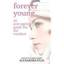 Forever Young: An Anti-Ageing Guide for the Terrified (Dream Series Book 3)