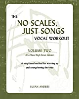 The No Scales, Just Songs Vocal Workout Vol. 2: Alto/Bass/High Tenor Version