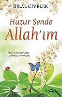 Huzur Sende Allahim: Allahi dilimizle degil kalbimizle sevmeliyiz