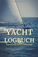 Yacht Logbuch fuer die naechste Schifffahrt: Bordbuch & Seemeilenbuch fuer die naechste Kreufahrt | Logbook Logbuch A5 fuer Segler | Seemeilennachweis