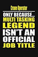 Crane Operator Only Because Multi Tasking Legend Isn't An Official Job Title