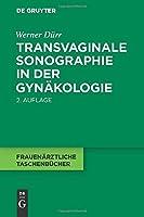 Transvaginale Sonographie in der Gynaekologie (Frauenarztliche Taschenbucher)