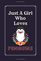 Just A Girl Who Loves Penguins: Great Gift for Penguins Lovers Dot Grid Journal Notebook|Funny Penguins Bullet Grid Journal|New Year,Christmas,Holidays,Birthdays or Any gifts for Girls,Teenage,Kids,Women,Mom for Writing & Journaling|6 x 9 in 110 page