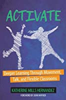 Activate: Deeper Learning Through Movement, Talk, and Flexible Classrooms (Stenhouse Publishers)
