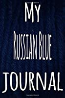 My Russian Blue Journal: The perfect gift for the lover of cats in your life - 119 page lined journal!