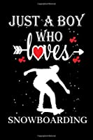 Just a Boy Who Loves Snowboarding: Gift for Snowboarding Lovers, Snowboarding Lovers Journal / Notebook / Diary / Thanksgiving / Christmas & Birthday Gift