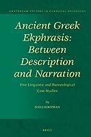 Ancient Greek Ekphrasis: Between Description and Narration: Five Linguistic and Narratological Case Studies (Amsterdam Studies in Classical Philology)