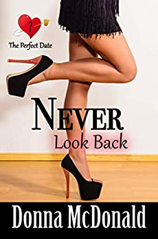 Never Look Back: A (Not So) Later In Life Romance (The Perfect Date Book 7) by [McDonald, Donna]