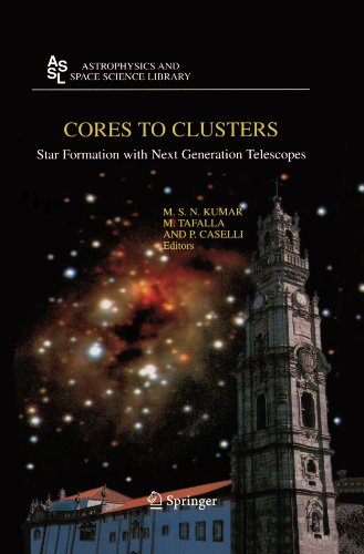 Cores to Clusters: Star Formation with Next Generation Telescopes (Astrophysics and Space Science Library)