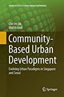 Community-Based Urban Development: Evolving Urban Paradigms in Singapore and Seoul (Advances in 21st Century Human Settlements)
