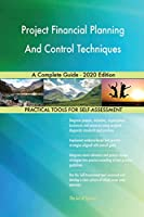 Project Financial Planning And Control Techniques A Complete Guide - 2020 Edition