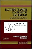 Electron Transfer in Chemistry and Biology: An Introduction to the Theory (Wiley Series in Theoretical Chemistry)