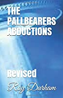 THE PALLBEARERS ABDUCTIONS: Revised